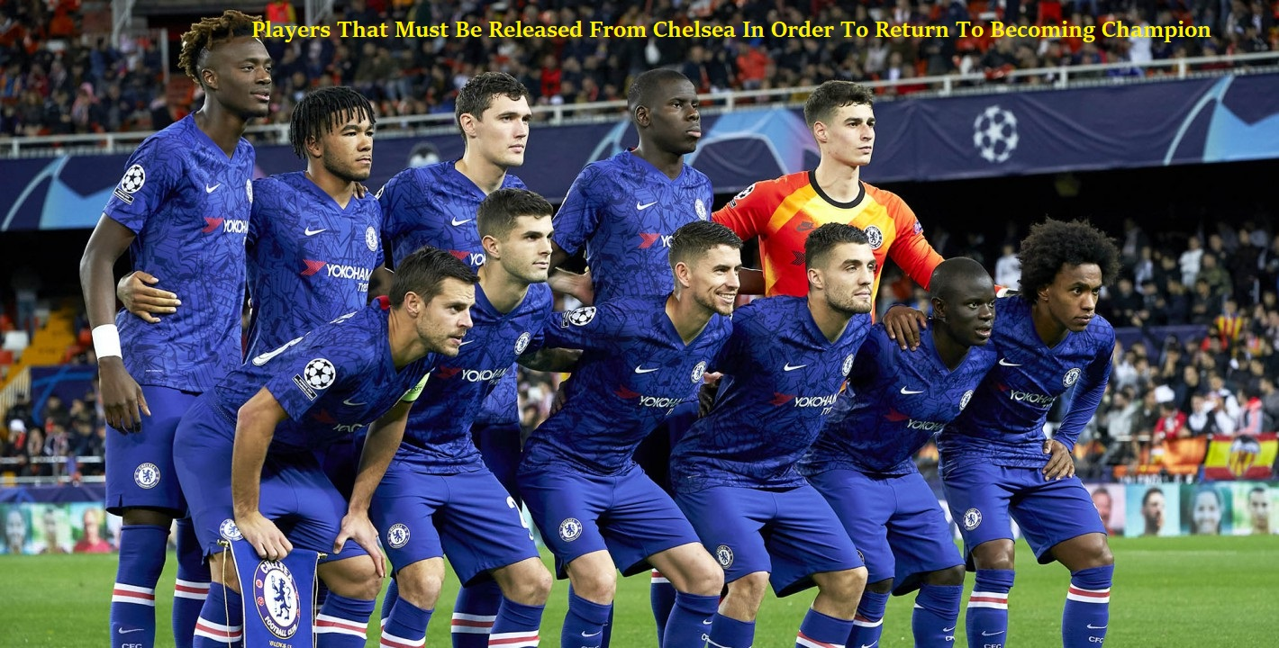 Players That Must Be Released From Chelsea In Order To Return To Becoming Champion